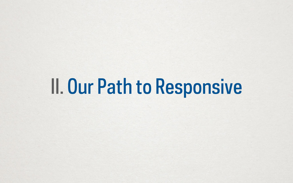 II. Our Path to Responsive