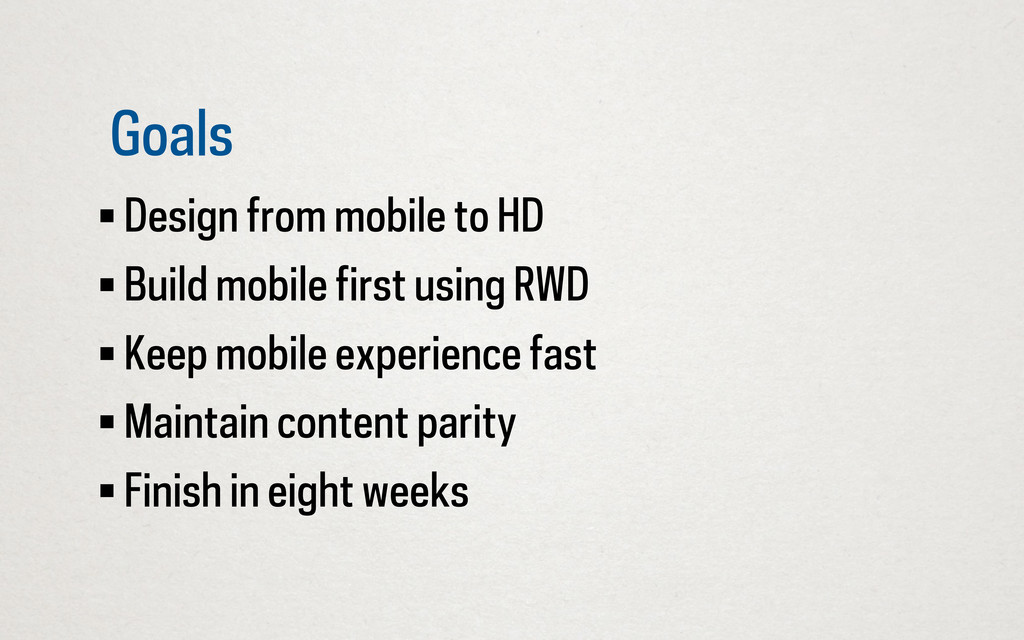 Goals • Design from mobile to HD • Build mobile...