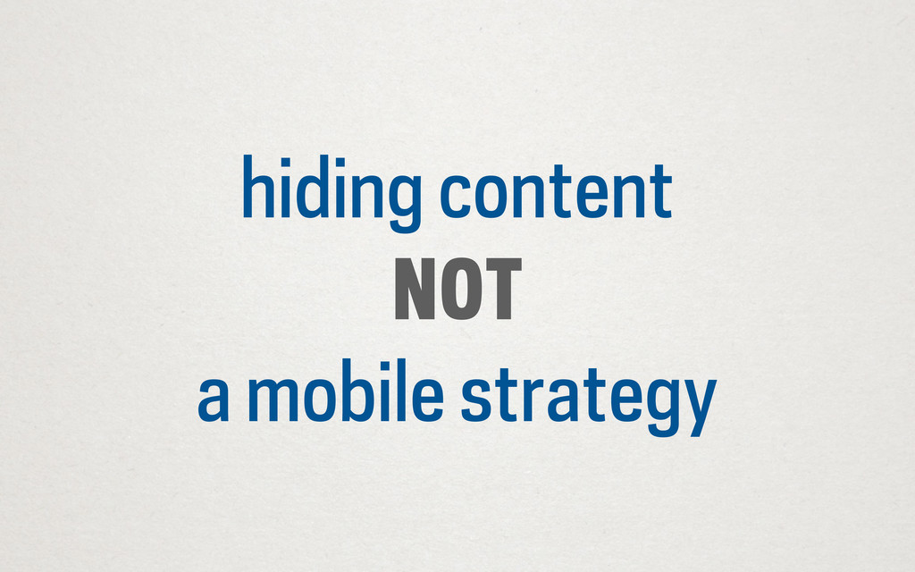 hiding content NOT a mobile strategy