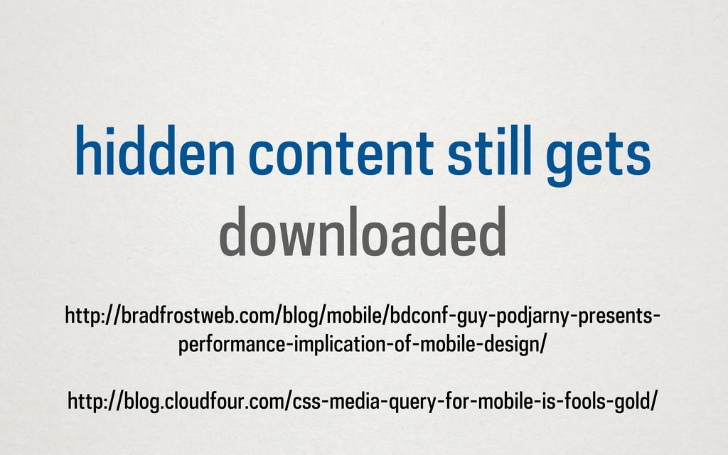 hidden content still gets downloaded http://bra...