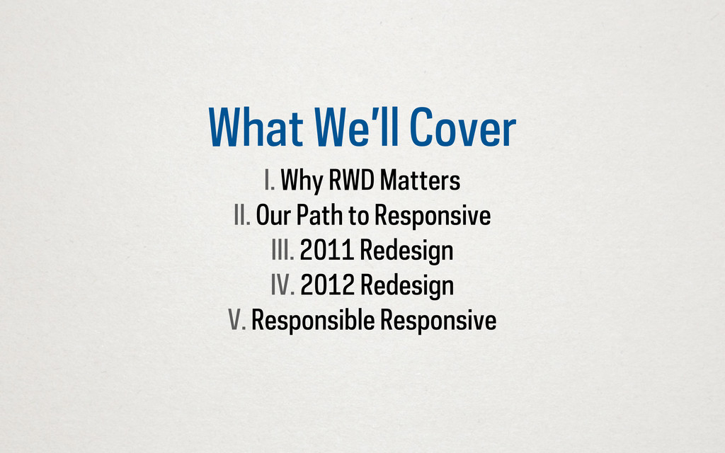 What We'll Cover I. Why RWD Matters II. Our Pat...