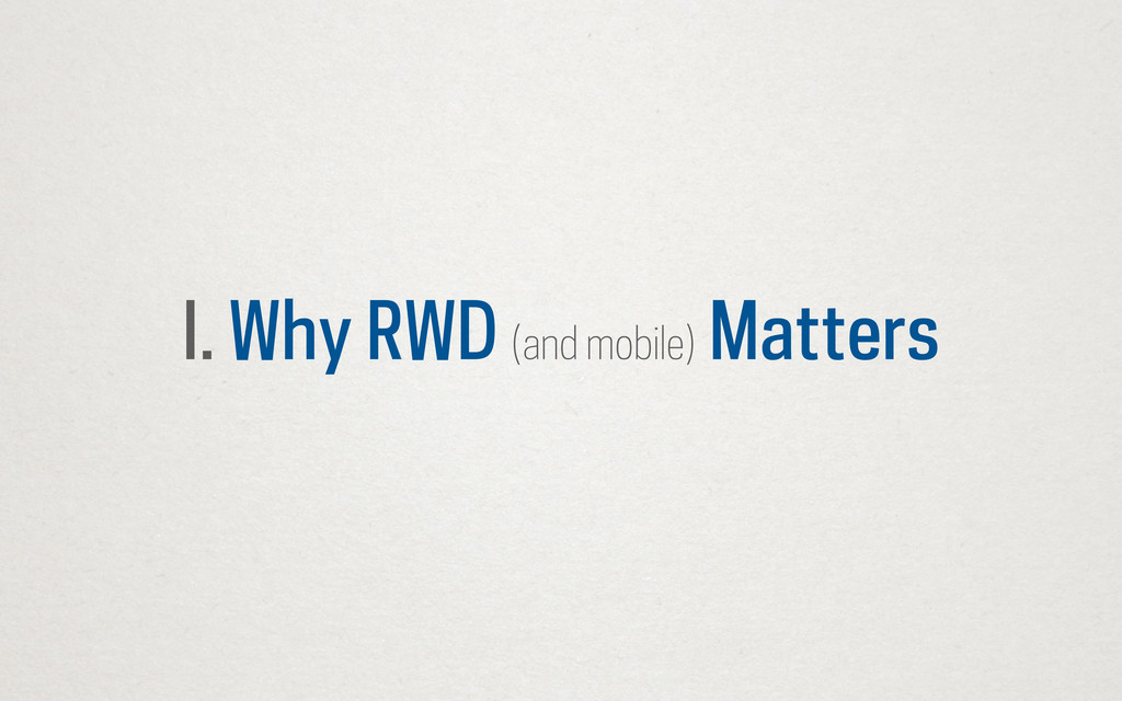I. Why RWD (and mobile) Matters