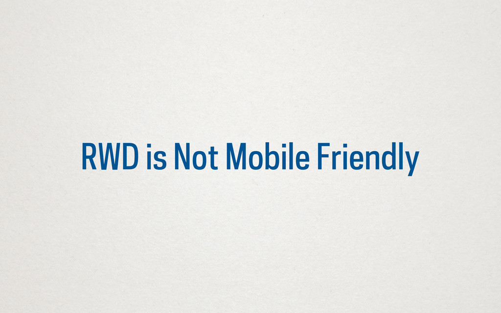 RWD is Not Mobile Friendly