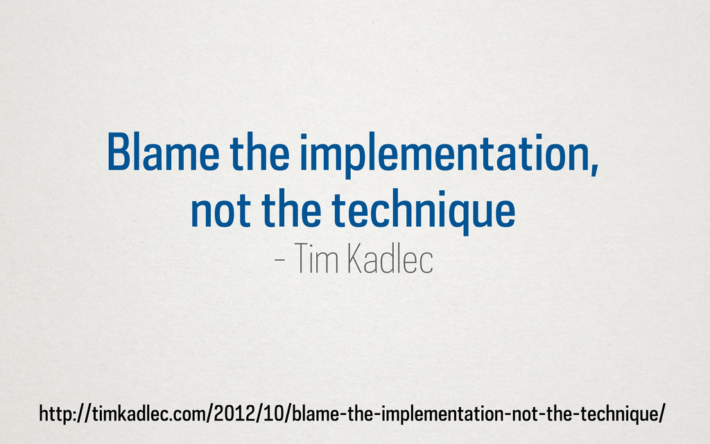 Blame the implementation, not the technique - T...