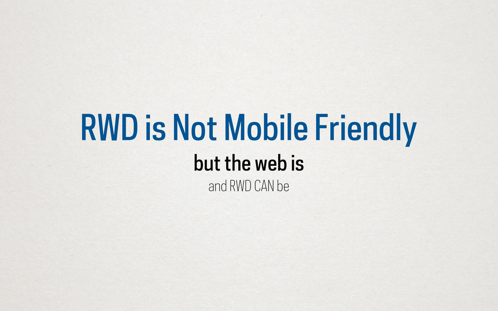 RWD is Not Mobile Friendly but the web is and R...