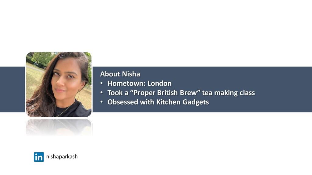 "About Nisha • Hometown: London • Took a ""Proper..."