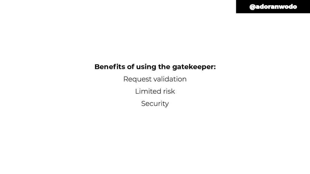 Benefits of using the gatekeeper: