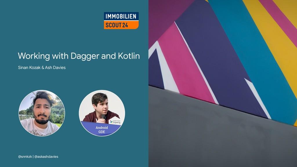 Working with Dagger and Kotlin Sinan Kozak & As...