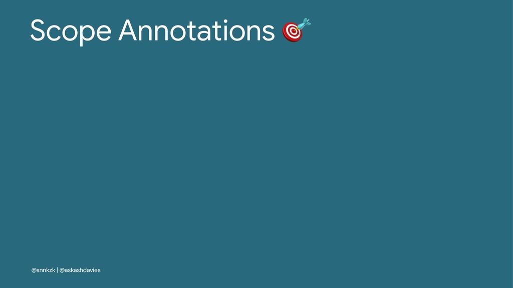 Scope Annotations @snnkzk | @askashdavies