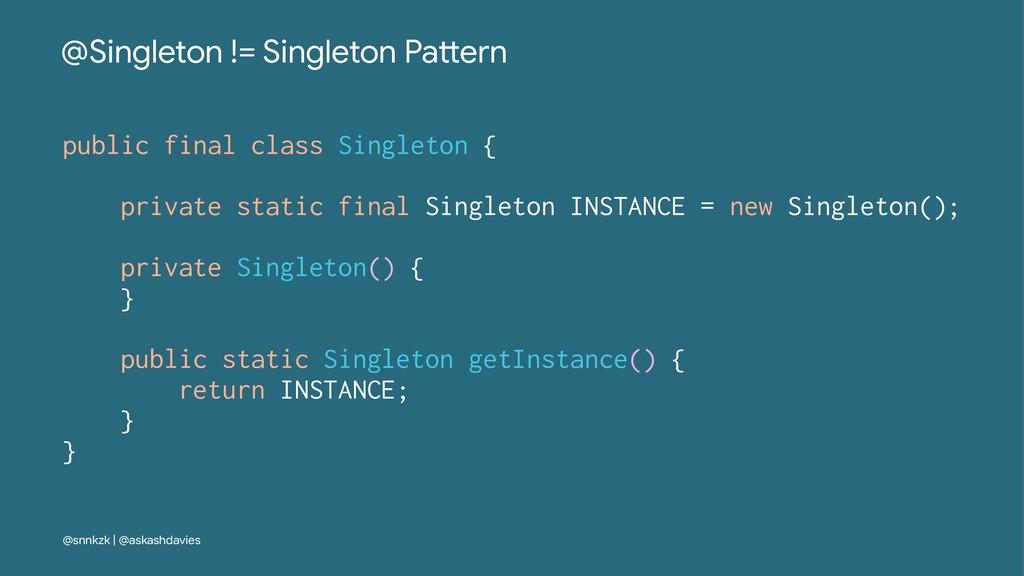 @Singleton != Singleton Pa/ern public final cla...