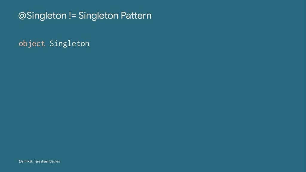@Singleton != Singleton Pa/ern object Singleton...