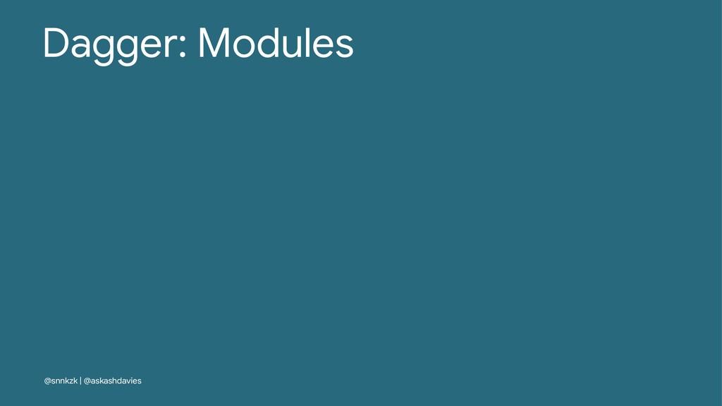 Dagger: Modules @snnkzk | @askashdavies