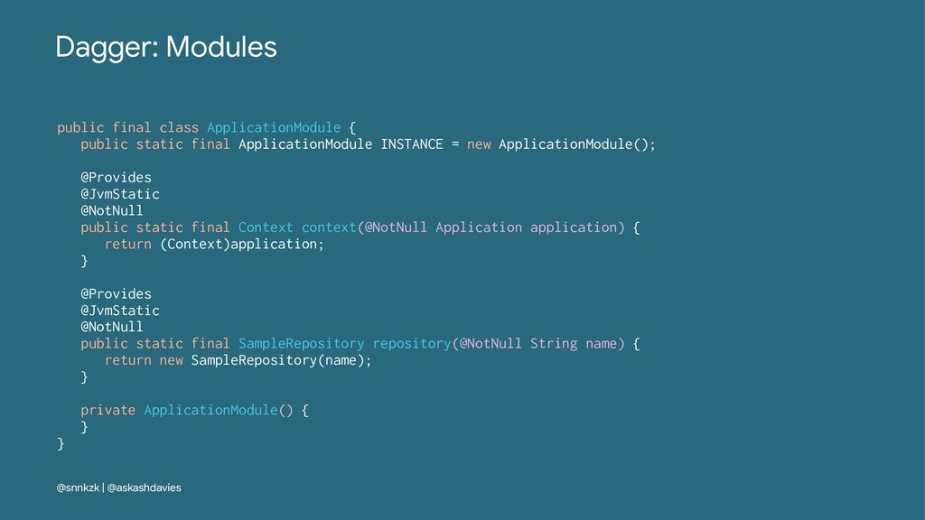 Dagger: Modules public final class ApplicationM...