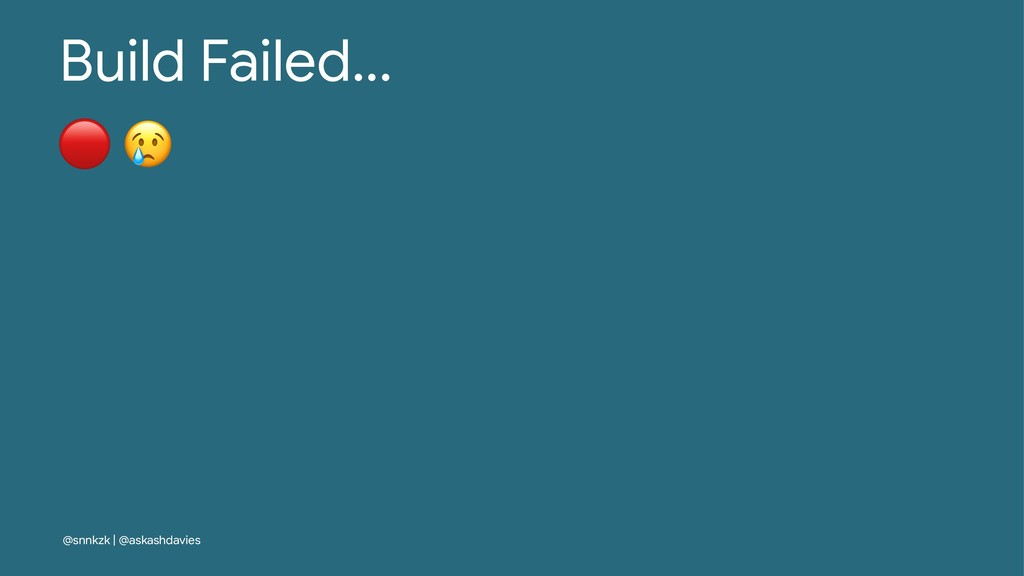 "Build Failed... ! "" @snnkzk | @askashdavies"