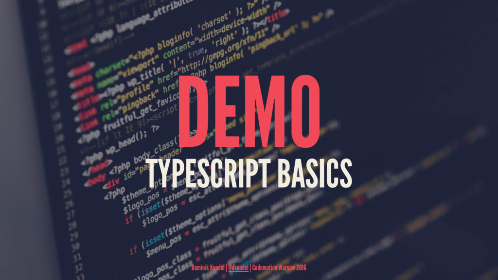 DEMO TYPESCRIPT BASICS Dominik Kundel | @dkunde...