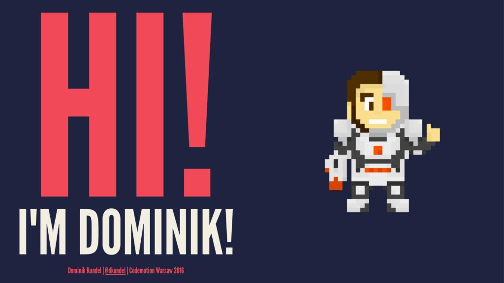 HI! I'M DOMINIK! Dominik Kundel   @dkundel   Co...