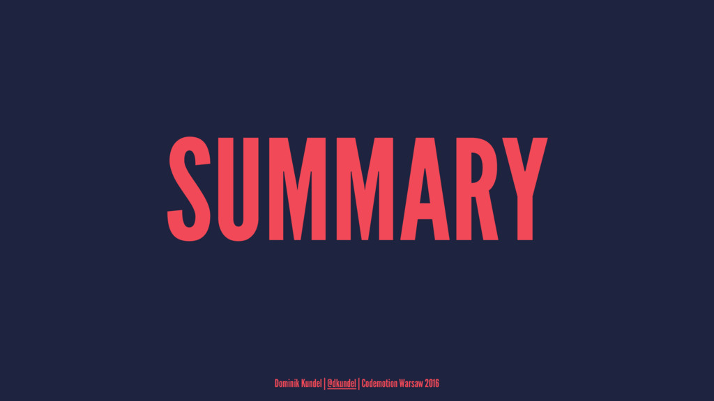 SUMMARY Dominik Kundel | @dkundel | Codemotion ...