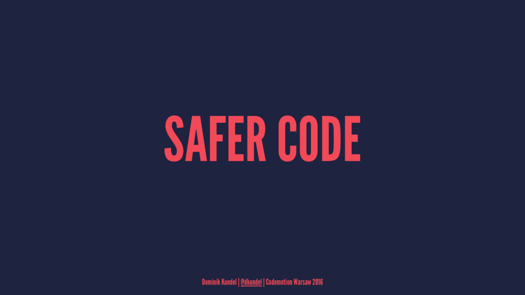 SAFER CODE Dominik Kundel | @dkundel | Codemoti...