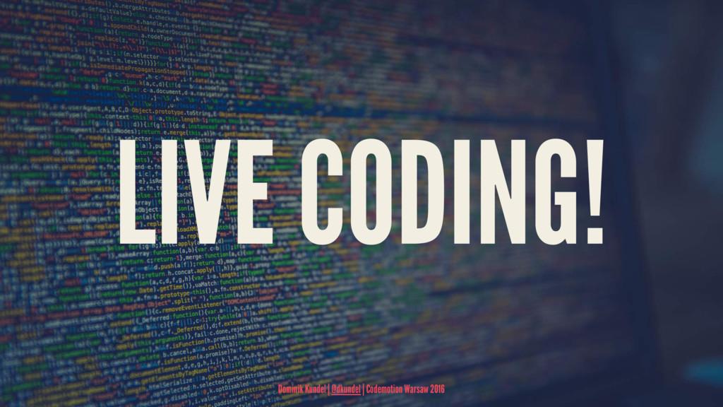 LIVE CODING! Dominik Kundel   @dkundel   Codemo...