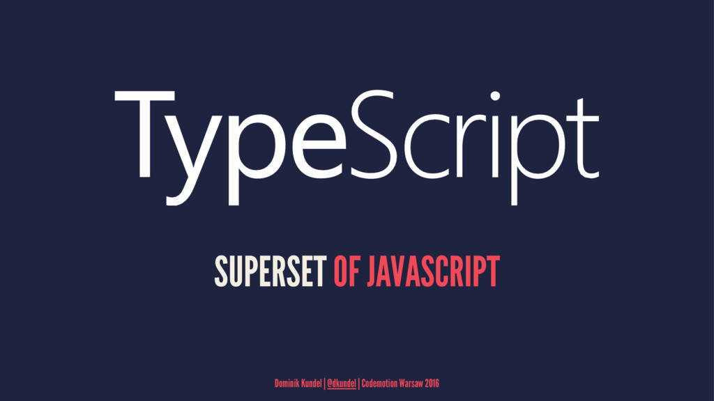 SUPERSET OF JAVASCRIPT Dominik Kundel | @dkunde...