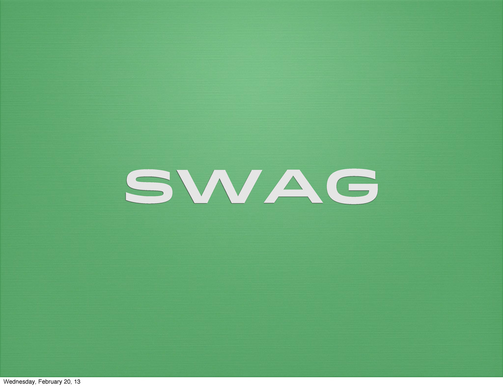 swag Wednesday, February 20, 13