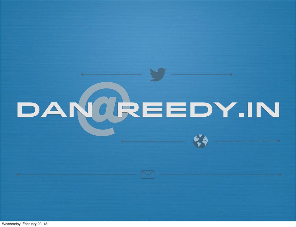 @ dan reedy.in Wednesday, February 20, 13