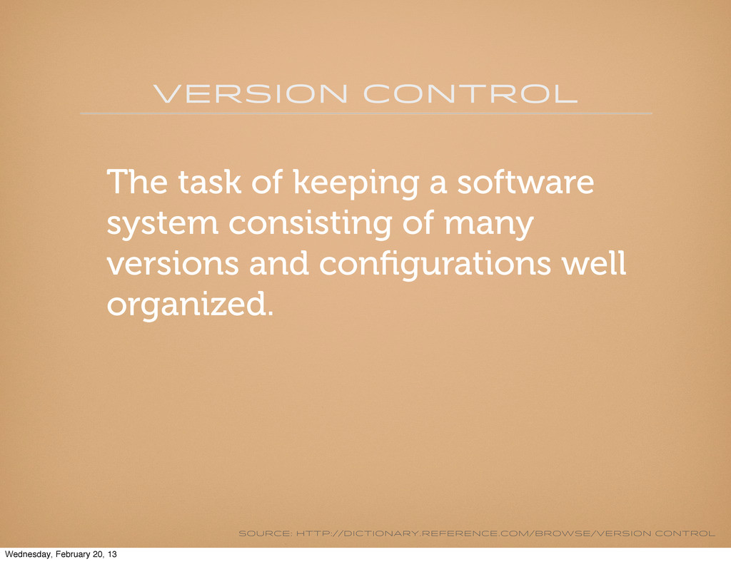 Version Control The task of keeping a software ...