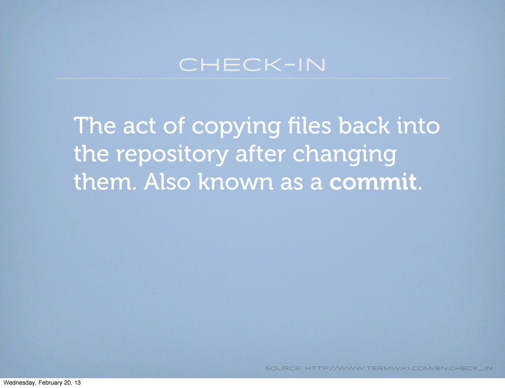 Check-in The act of copying files back into the ...