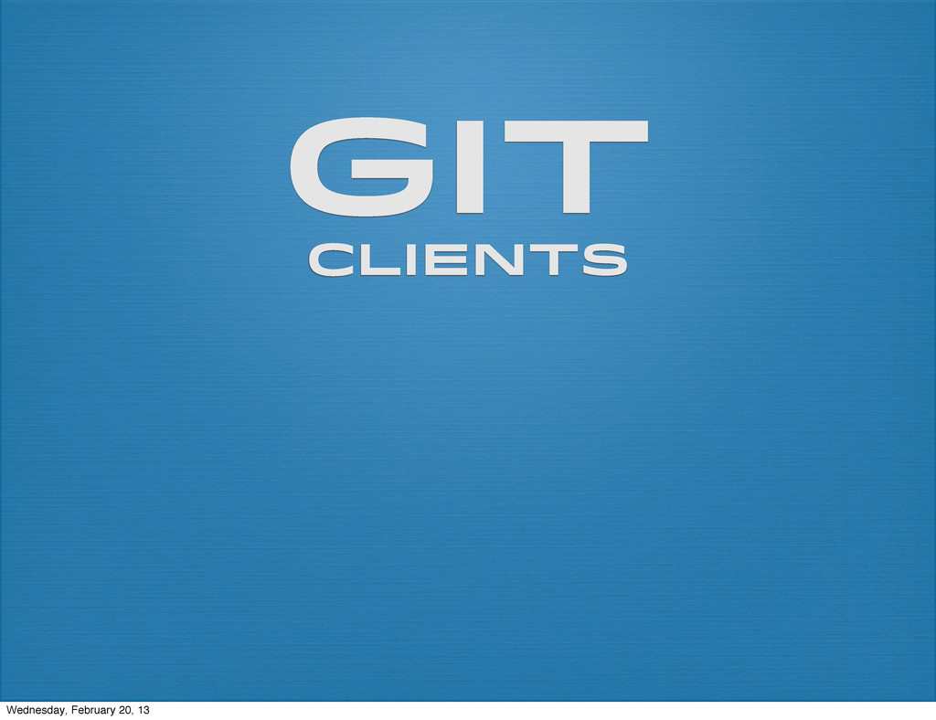 git clients Wednesday, February 20, 13