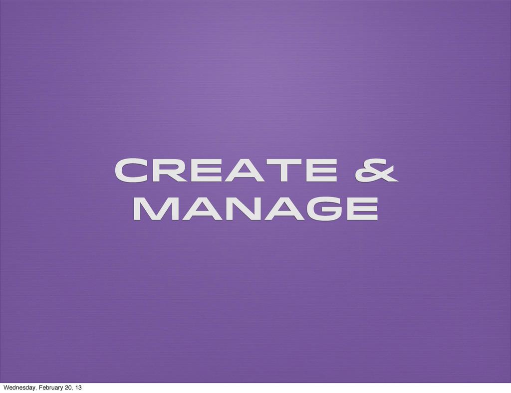 Create & manage Wednesday, February 20, 13