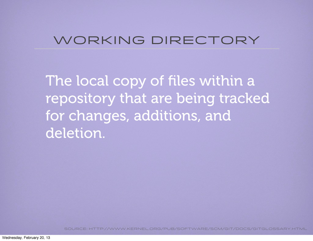 Working directory The local copy of files within...