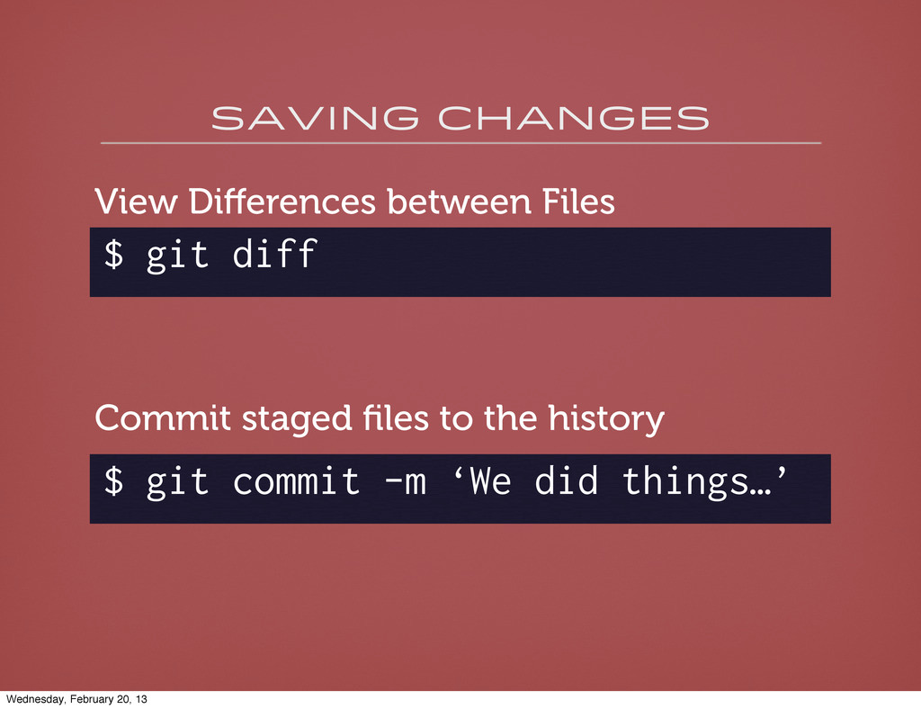 saving changes $ git diff View Differences betwe...