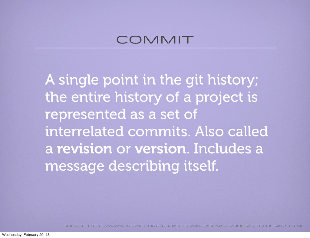commit A single point in the git history; the e...