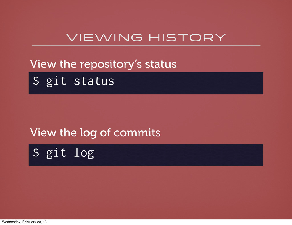 viewing history $ git status View the repositor...