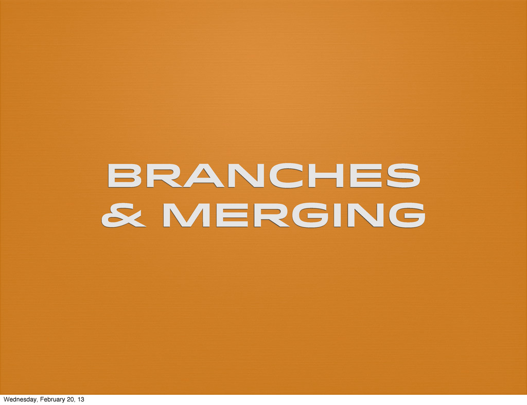 Branches & Merging Wednesday, February 20, 13