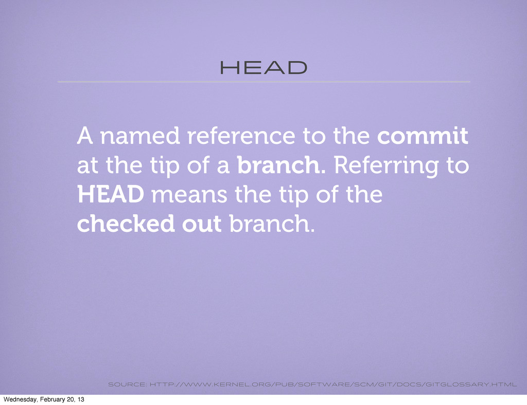 head A named reference to the commit at the tip...
