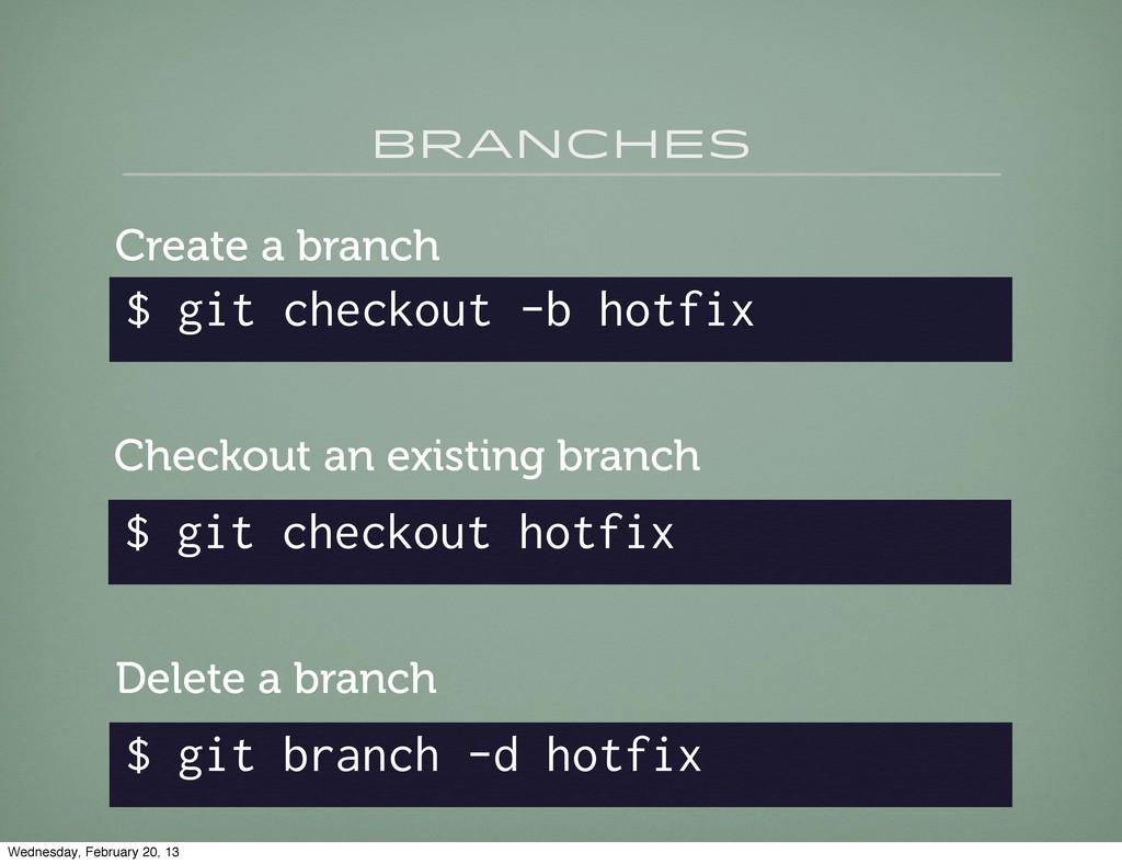 branches $ git checkout -b hotfix Create a bran...