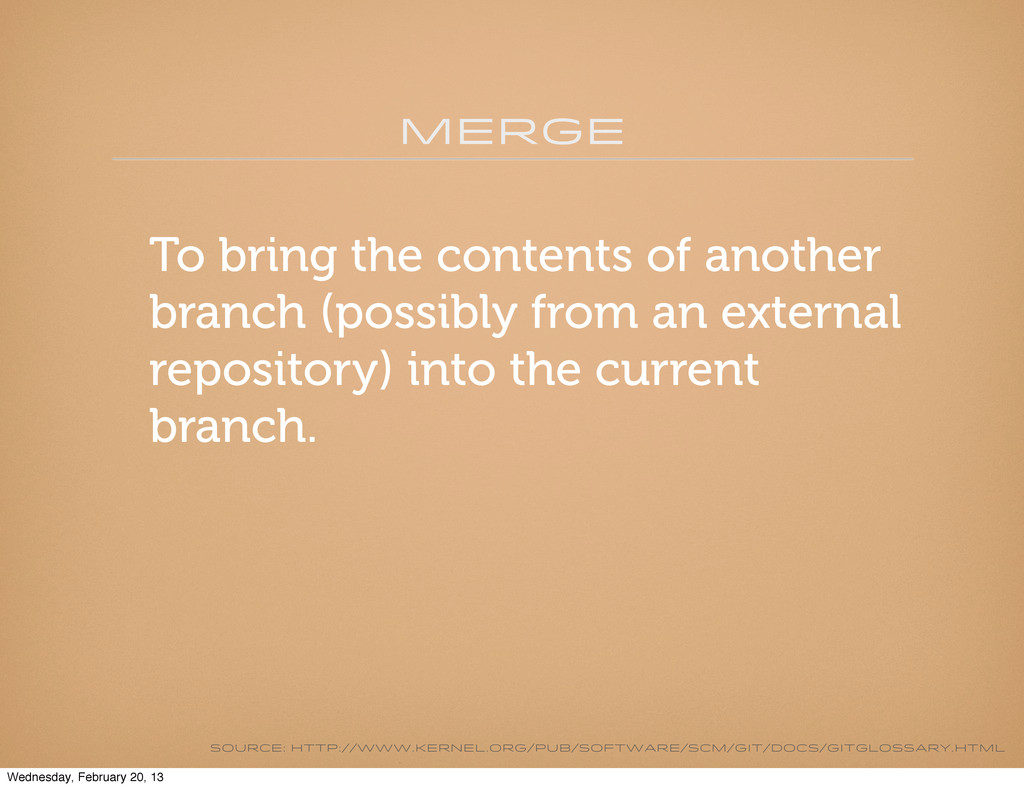MERGE To bring the contents of another branch (...