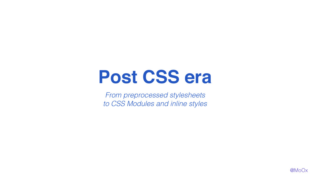 @MoOx Post CSS era 1 From preprocessed styleshe...