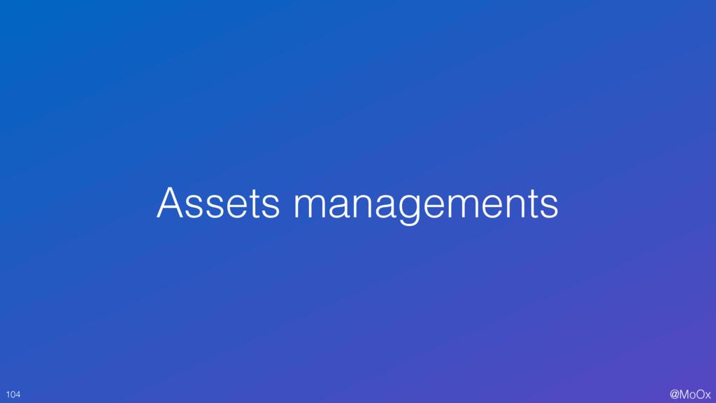 @MoOx Assets managements 104