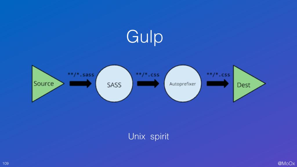 @MoOx Gulp 109 Unix spirit