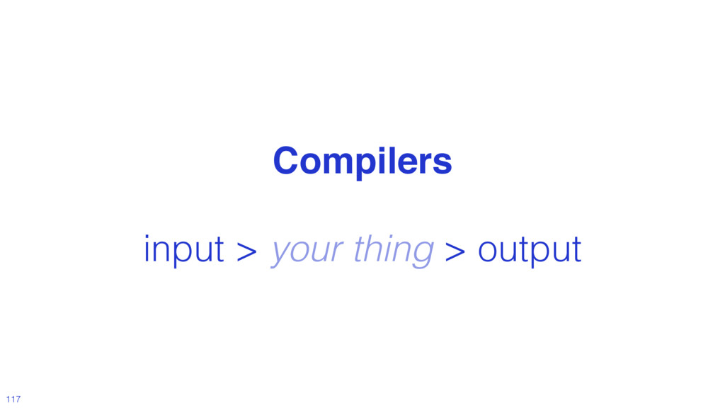 @MoOx Compilers input > your thing > output 117