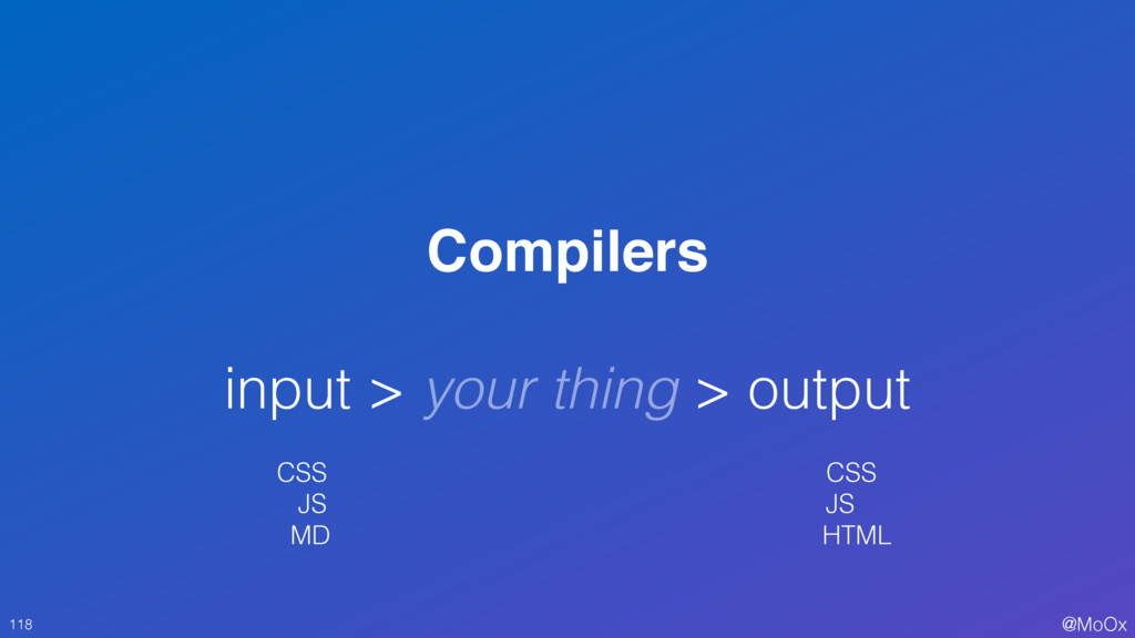 @MoOx Compilers input > your thing > output 118...