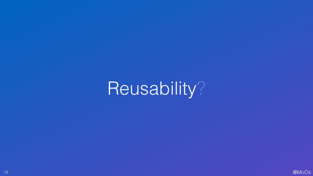 @MoOx Reusability? 13