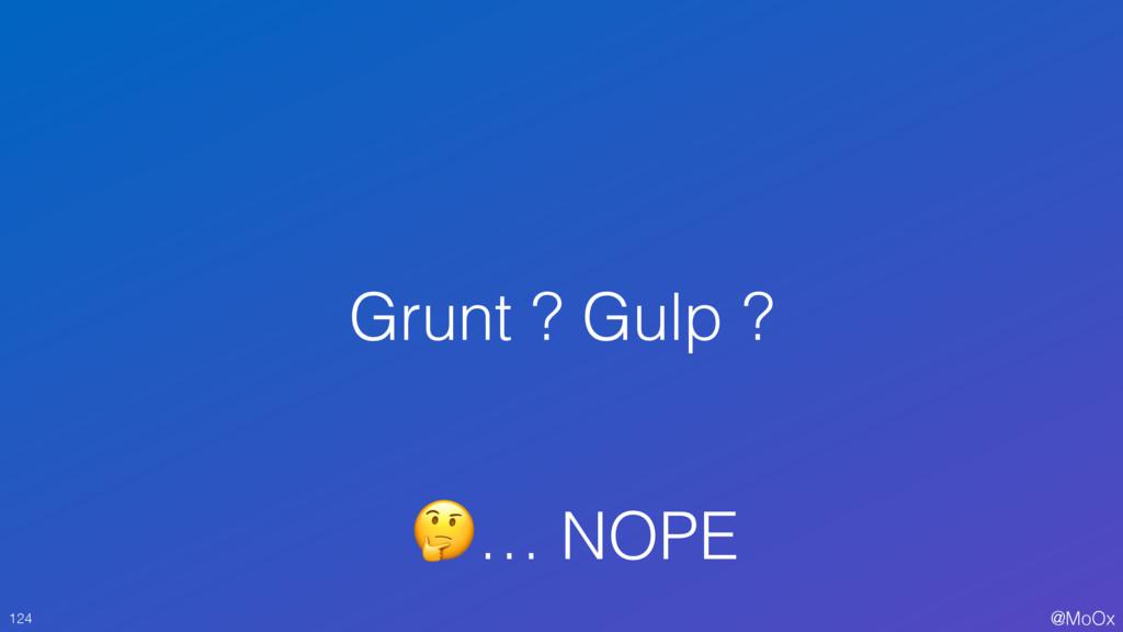 @MoOx Grunt ? Gulp ? 124 … NOPE