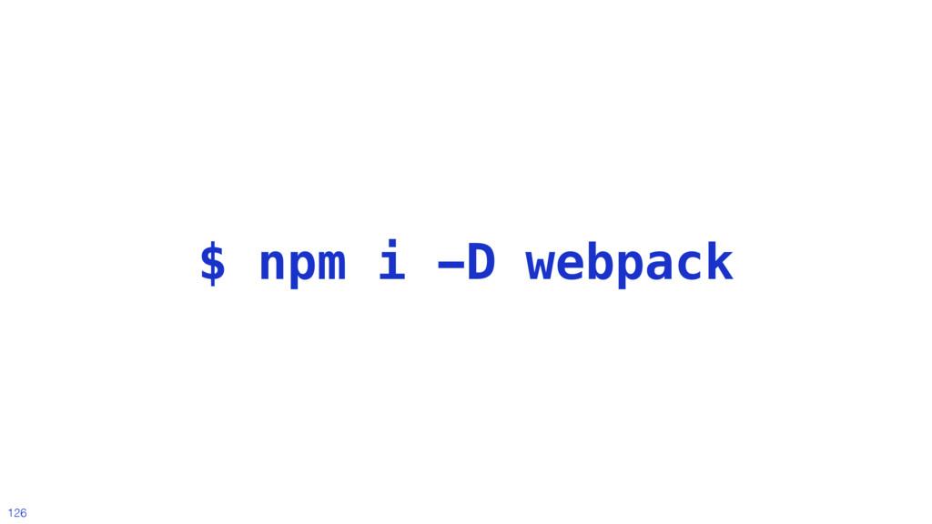 @MoOx 126 $ npm i -D webpack