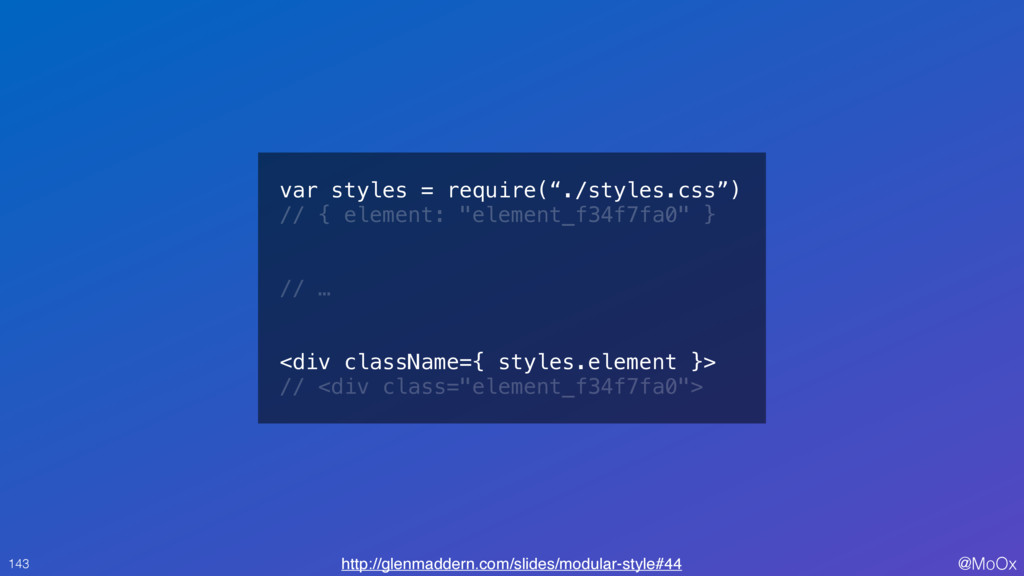 """@MoOx var styles = require(""""./styles.css"""") // {..."""
