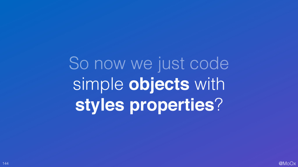 @MoOx So now we just code simple objects with s...