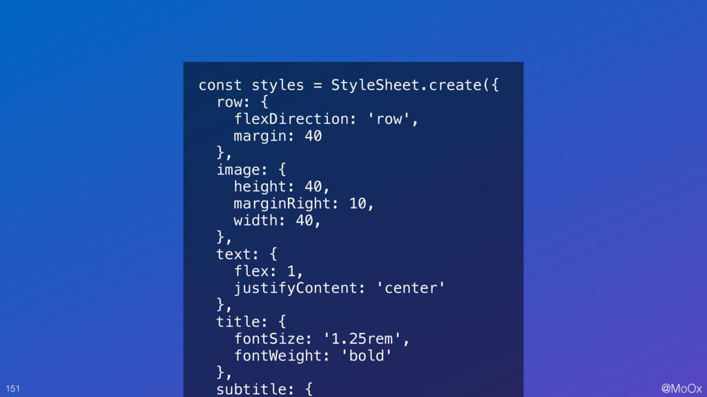 @MoOx const styles = StyleSheet.create({ row: {...