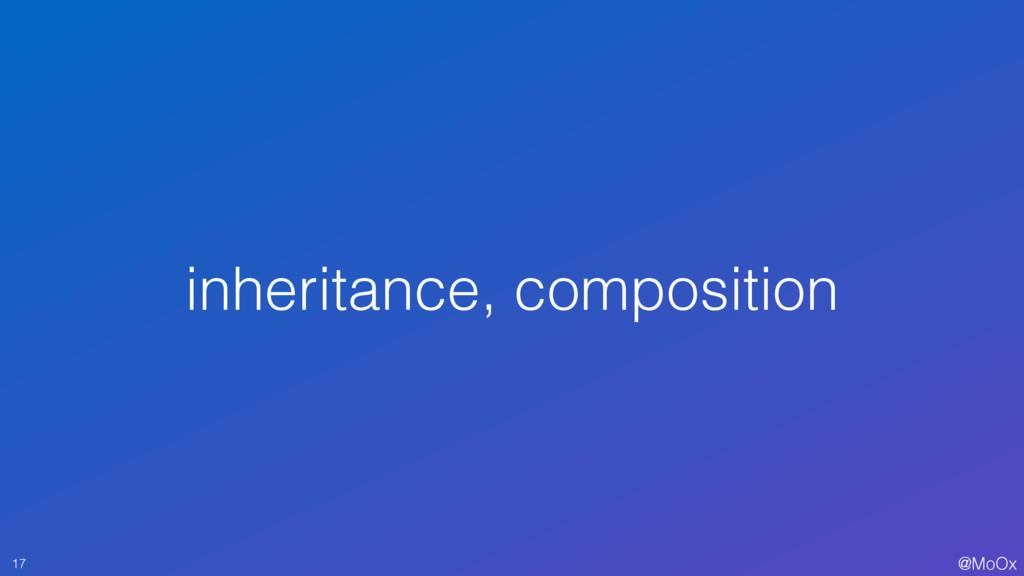 @MoOx inheritance, composition 17